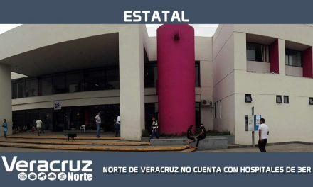 NORTE DE VERACRUZ NO CUENTA CON HOSPITALES DE TERCER NIVEL