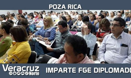 """Imparten FGE y UV Diplomado """"El Desarrollo del Juicio Oral Familiar"""", en Poza Rica"""