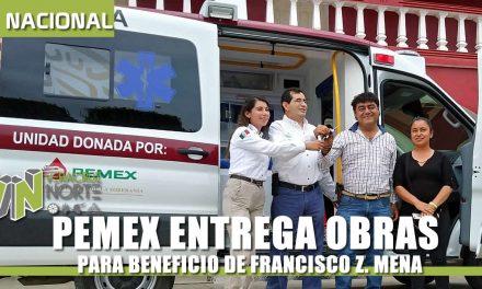 ENTREGA PEMEX OBRAS PARA BENEFICIO DE FRANCISCO Z. MENA
