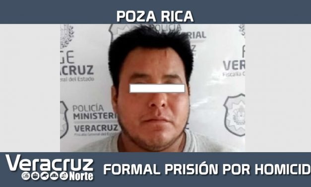 Dicta Juez auto de formal prisión contra procesado por homicidio doloso y robo calificado, en Poza Rica