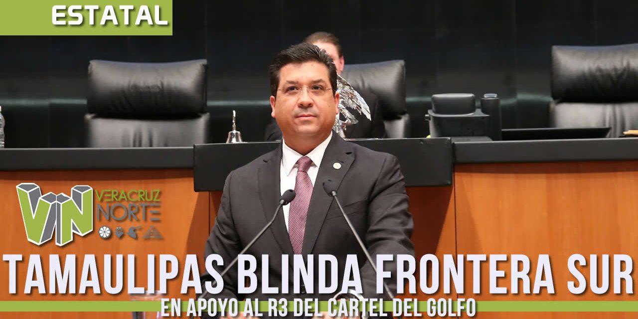 BLINDA GOBERNADOR DE TAMAULIPAS SU FRONTERA SUR EN APOYO AL «R3» DEL CDG
