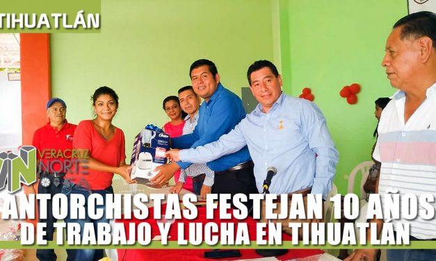 ANTORCHISTAS FESTEJAN 10 AÑOS DE TRABAJO Y LUCHA EN TIHUATLÁN