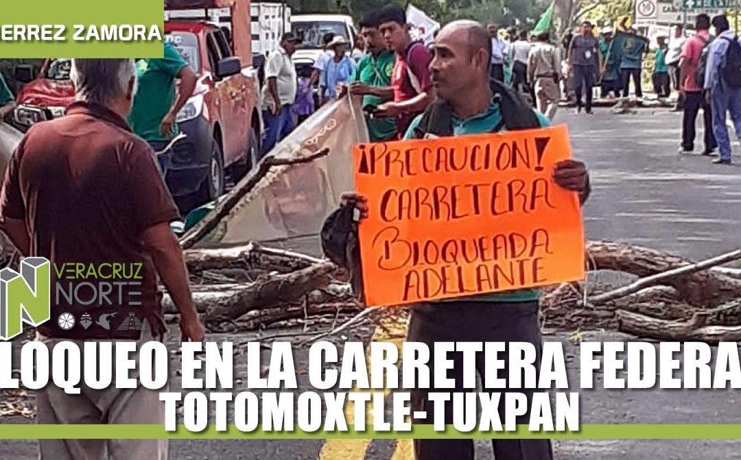 BLOQUEO EN LA CARRETERA FEDERAL TOTOMOXTLE-TUXPAN