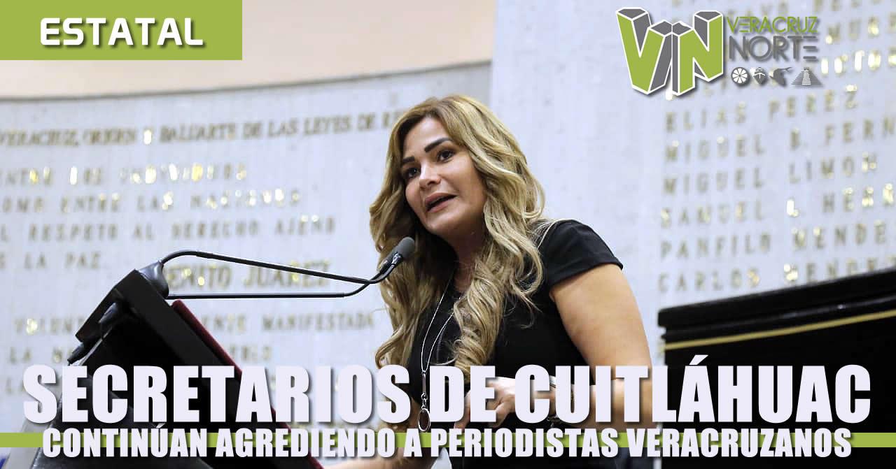 Secretarios de Cuitláhuac García continúan agrediendo a periodistas veracruzanos: Maryjose Gamboa