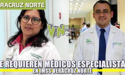 IMSS VERACRUZ NORTE REQUIERE MÉDICOS ESPECIALISTAS