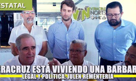Veracruz está viviendo una «Barbarie» legal y política: Julen Rementeria