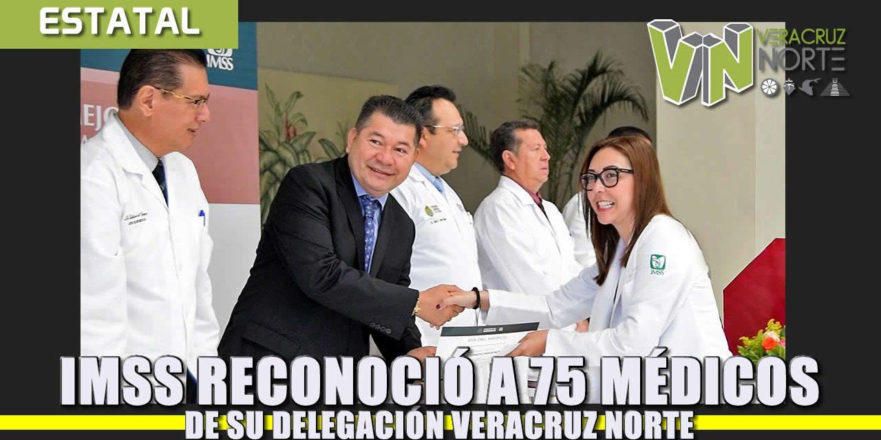IMSS RECONOCIÓ A 75 MÉDICOS DE SU DELEGACIÓN VERACRUZ NORTE