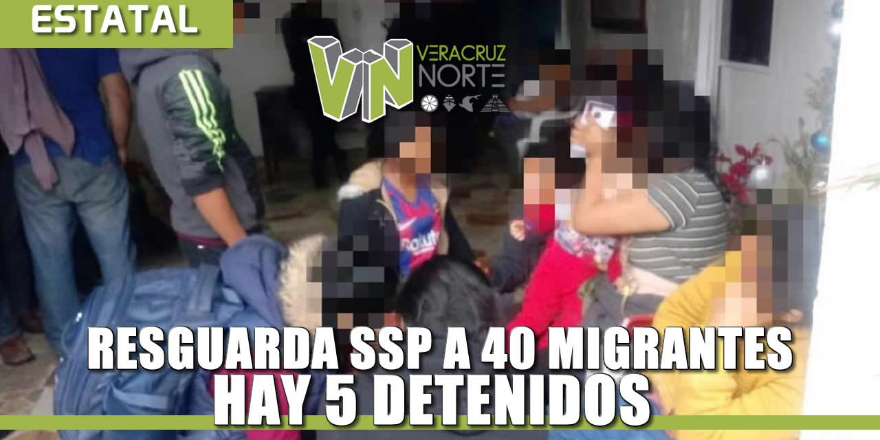 Resguarda SSP a 40 migrantes, hay 5 detenidos