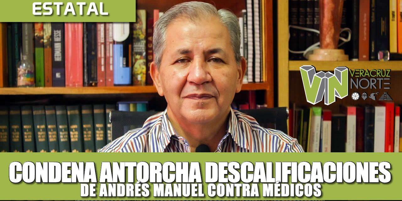 CONDENA ANTORCHA DESCALIFICACIONES DE AMLO CONTRA MÉDICOS; GOBIERNO NIEGA APOYOS A POBLACIÓN SIN INGRESOS