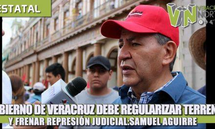 GOBIERNO DE VERACRUZ DEBE REGULARIZAR TERRENOS Y FRENAR REPRESIÓN JUDICIAL: SAMUEL AGUIRRE