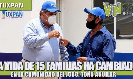 LA VIDA DE 15 FAMILIAS HA CAMBIADO EN LA COMUNIDAD DEL JOBO Y HA CAMBIADO PARA BIEN: TOÑO AGUILAR