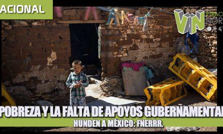LA POBREZA Y LA FALTA DE APOYOS GUBERNAMENTALES HUNDEN A MÉXICO: FNERRR