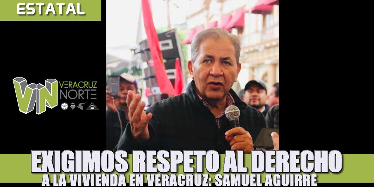 Exigimos respeto al derecho a la vivienda en Veracruz: Samuel Aguirre