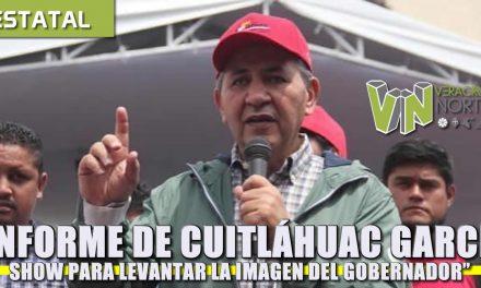 INFORME DE CUITLÁHUAC GARCÍA, SHOW PARA LEVANTAR LA IMAGEN DEL GOBERNADOR