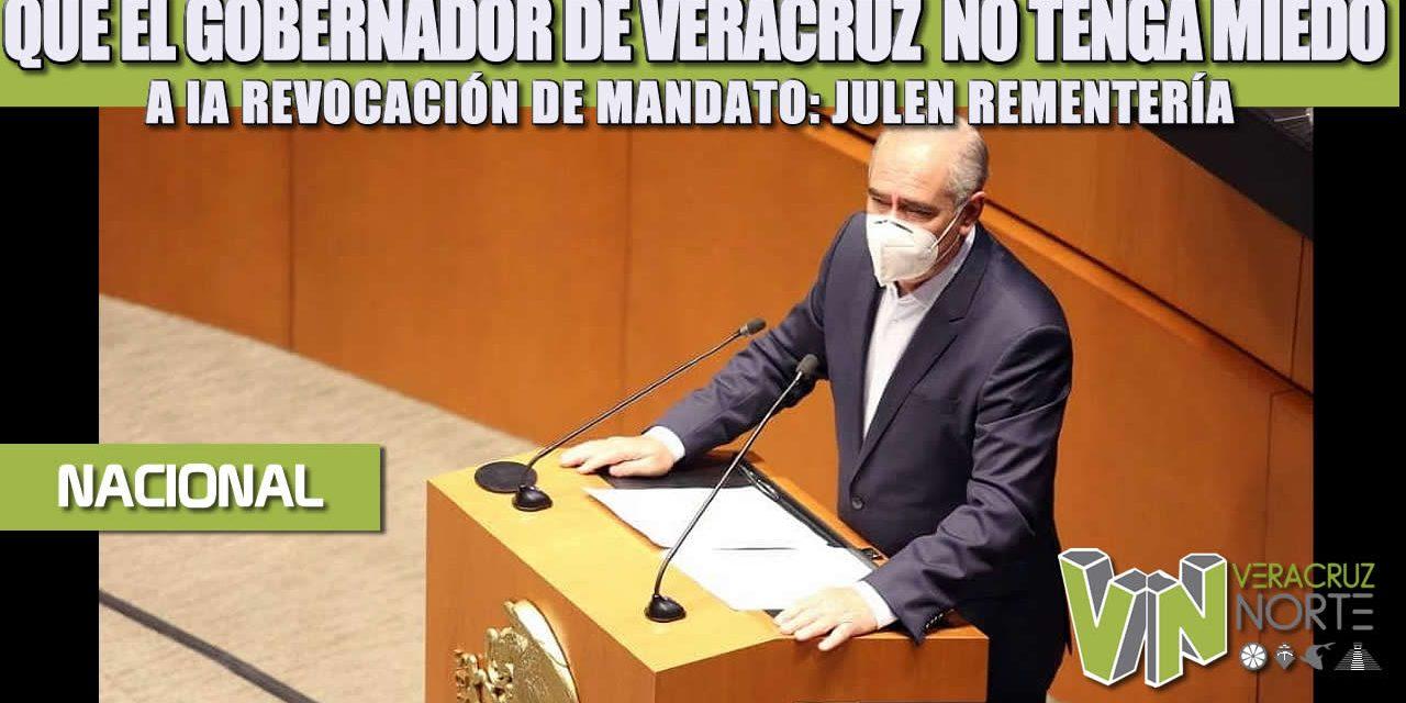 Que el Gobernador de Veracruz no tenga miedo a la Revocación de Mandato: Julen Rementería