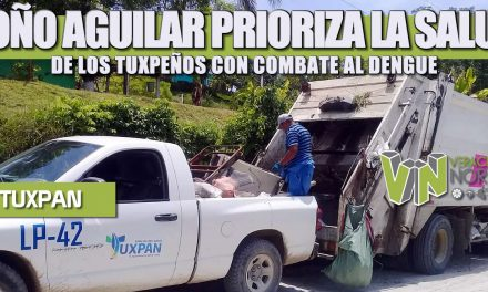 TOÑO AGUILAR PRIORIZA LA SALUD DE LOS TUXPEÑOS CON COMBATE AL DENGUE