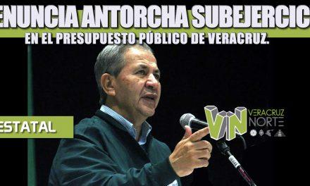 DENUNCIA ANTORCHA SUBEJERCICIO EN EL PRESUPUESTO PÚBLICO DE VERACRUZ.