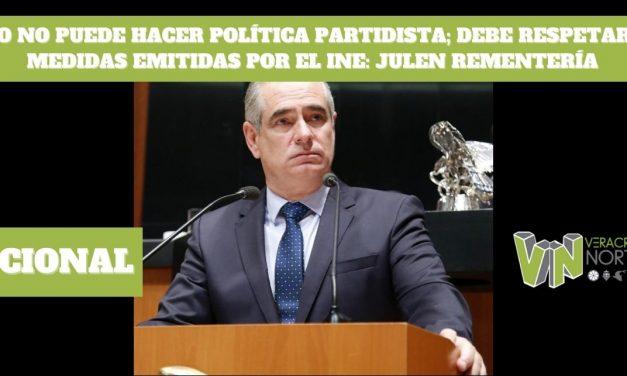 AMLO NO PUEDE HACER POLÍTICA PARTIDISTA; DEBE RESPETAR LAS MEDIDAS EMITIDAS POR EL INE: JULEN REMENTERÍA