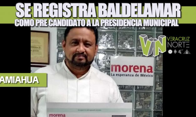 SE REGISTRA BALDELAMAR COMO PRE CANDIDATO A LA PRESIDENCIA MUNICIPAL DE TAMIAHUA