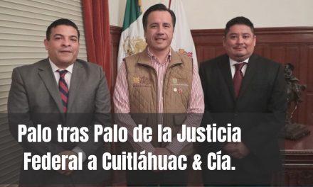Palo tras Palo de la Justicia Federal a Cuitláhuac & Cía