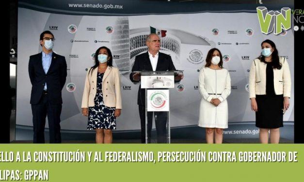 ATROPELLO A LA CONSTITUCIÓN Y AL FEDERALISMO, PERSECUCIÓN CONTRA GOBERNADOR DE TAMAULIPAS: GPPAN