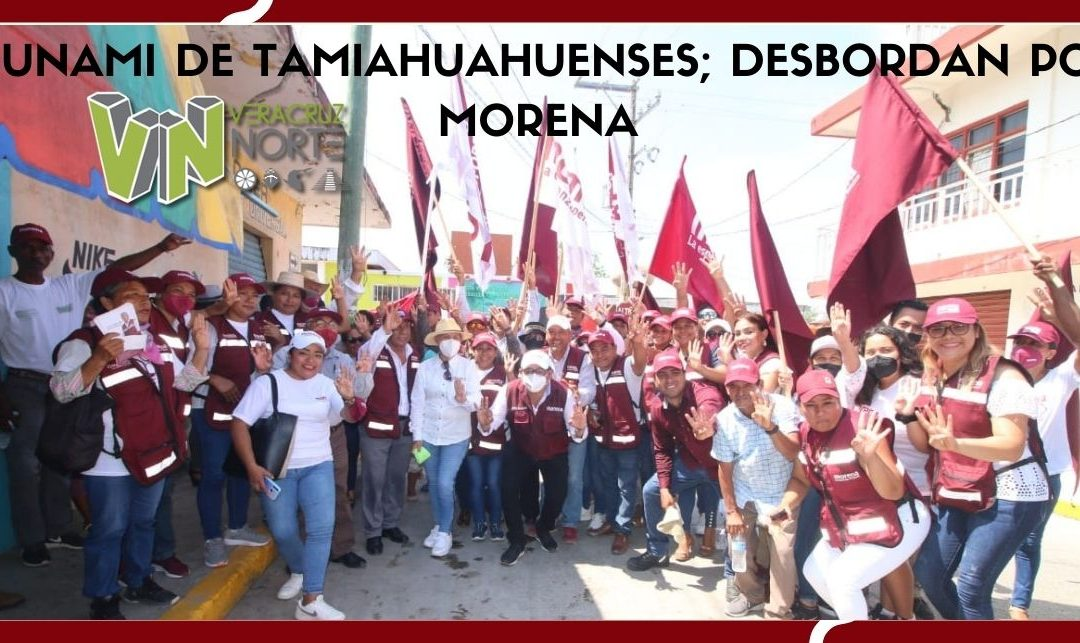 TSUNAMI DE TAMIAHUAHUENSES; DESBORDAN POR MORENA