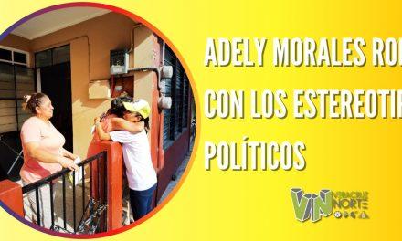 ADELY MORALES ROMPE CON LOS ESTEREOTIPOS POLÍTICOS