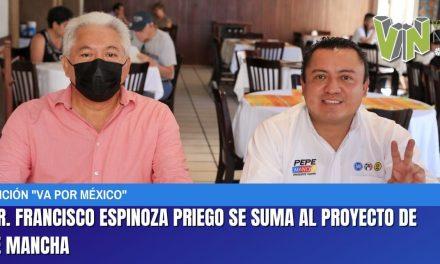 EL DR. FRANCISCO ESPINOZA PRIEGO SE SUMA AL PROYECTO DE PEPE MANCHA