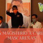 RESPALDA MAGISTERIO A CARLOS REYES «MASCAREÑAS»