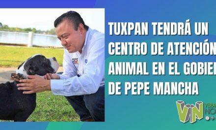 TUXPAN TENDRÁ UN CENTRO DE ATENCIÓN ANIMAL EN EL GOBIERNO DE PEPE MANCHA