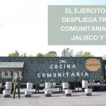 EL EJÉRCITO MEXICANO DESPLIEGA TRES COCINAS COMUNITARIAS A CHIAPAS, JALISCO Y YUCATÁN