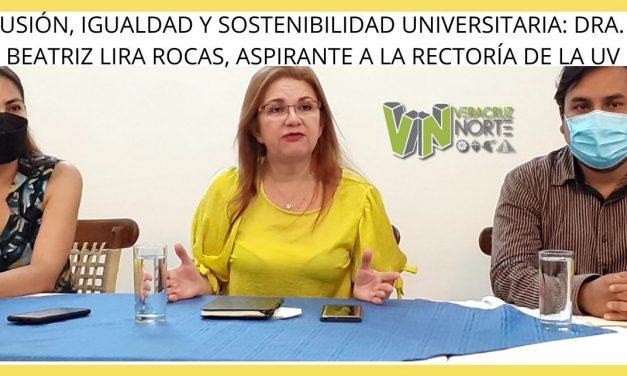 INCLUSIÓN, IGUALDAD Y SOSTENIBILIDAD UNIVERSITARIA: DRA. ANA BEATRIZ LIRA ROCAS, ASPIRANTE A LA RECTORÍA DE LA UV