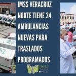 IMSS VERACRUZ NORTE TIENE 24 AMBULANCIAS NUEVAS PARA TRASLADOS PROGRAMADOS