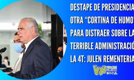 """DESTAPE DE PRESIDENCIABLES OTRA """"CORTINA DE HUMO"""" PARA DISTRAER SOBRE LA TERRIBLE ADMINISTRACIÓN DE LA 4T: JULEN REMENTERIA"""