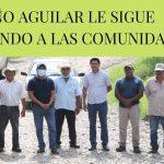 TOÑO AGUILAR LE SIGUE CUMPLIENDO A LAS COMUNIDADES