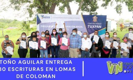 TOÑO AGUILAR ENTREGA 130 ESCRITURAS EN LOMAS DE COLOMAN